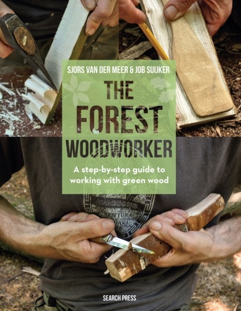 The Forest Woodworker A Step By Step Guide To Working With